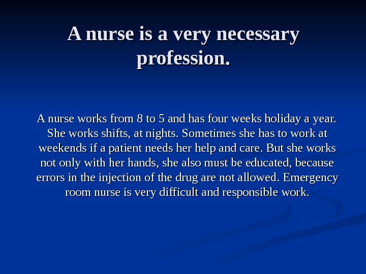 A nurse is a very necessary profession.  A nurse works from 8 to