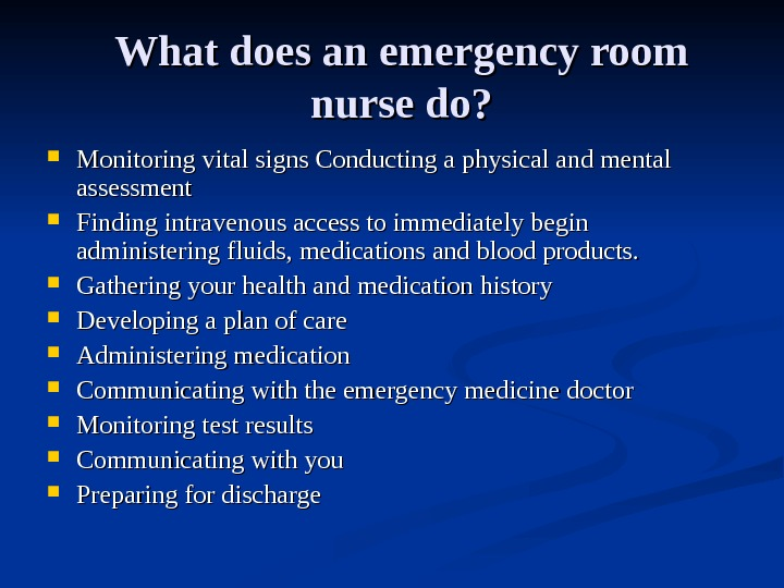 What does an emergency room nurse do?  Monitoring vital signs Conducting a physical