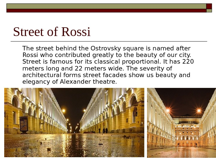 Street of Rossi The street behind the Ostrovsky square is named after Rossi who contributed greatly
