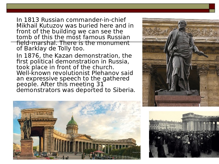 In 1813 Russian commander-in-chief Mikhail Kutuzov was buried here and in front of the building we