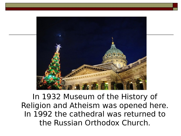 In 1932  Museum of the History of Religion and Atheism was opened here.  In