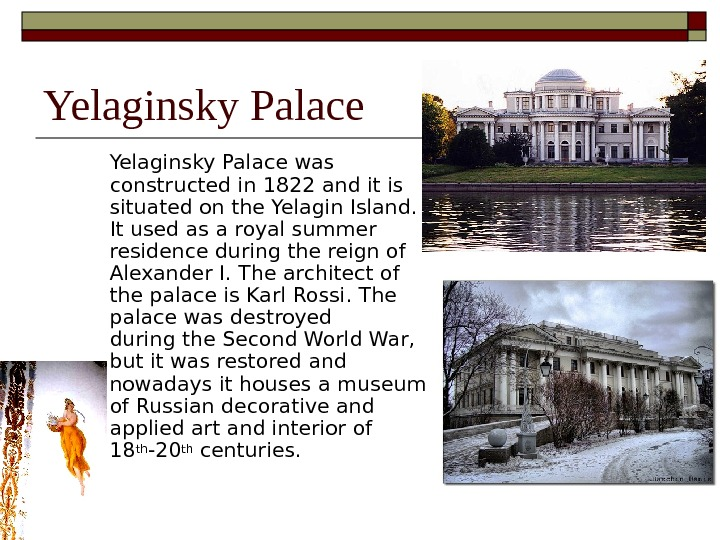 Yelaginsky Palace  was constructed  in 1822 and it  is situated on the Yelagin