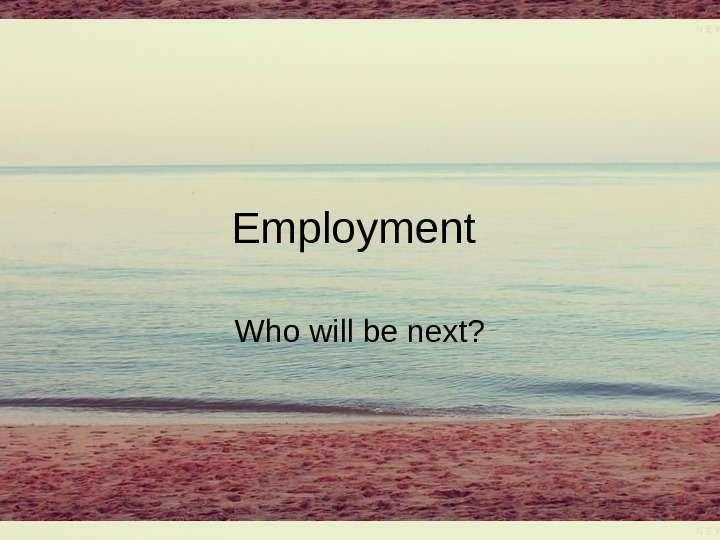 Employment Who will be next?