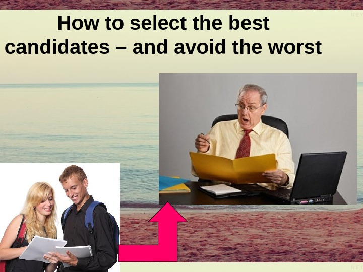 Howtoselectthebest candidates–andavoidtheworst