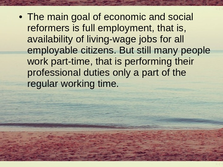 • The main goal of economic and social reformers is full employment, that is,