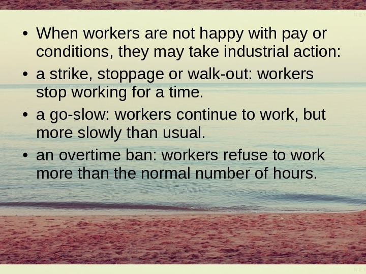 • When workers are not happy with pay or conditions, they may take industrial action: