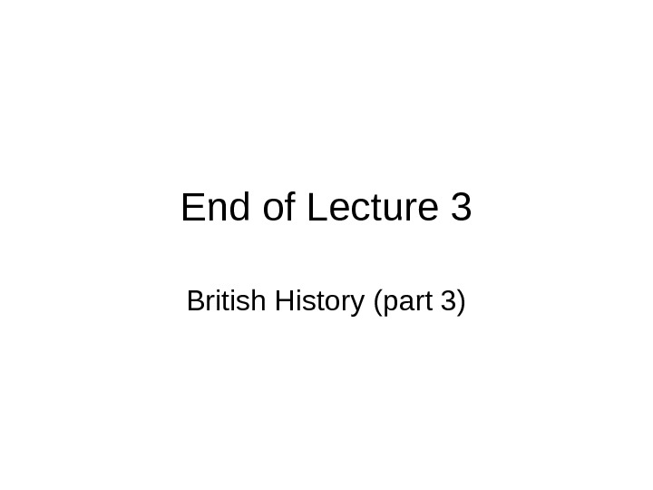 End of Lecture 3 British History (part 3)