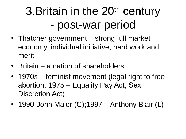 3. Britain in the 20 th century - post-war period • Thatcher government – strong full