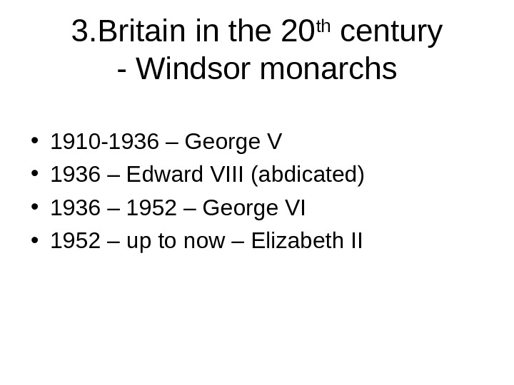 3. Britain in the 20 th century - Windsor monarchs • 1910 -1936 – George V