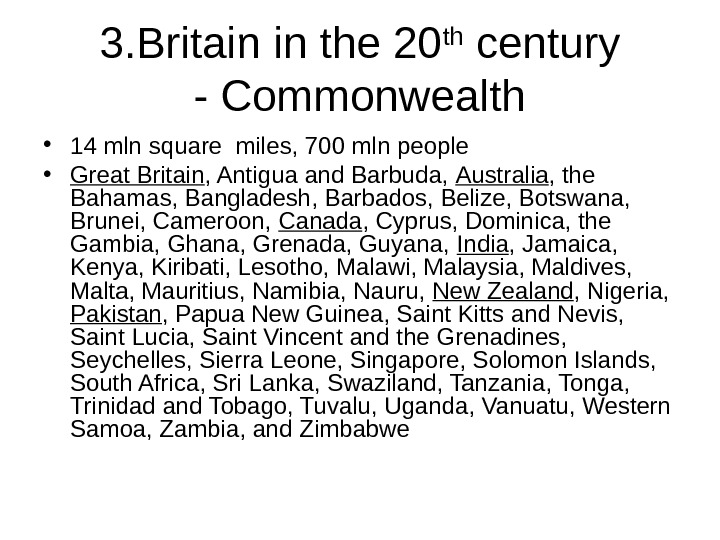 3. Britain in the 20 th century - Commonwealth • 14 mln square miles, 700 mln