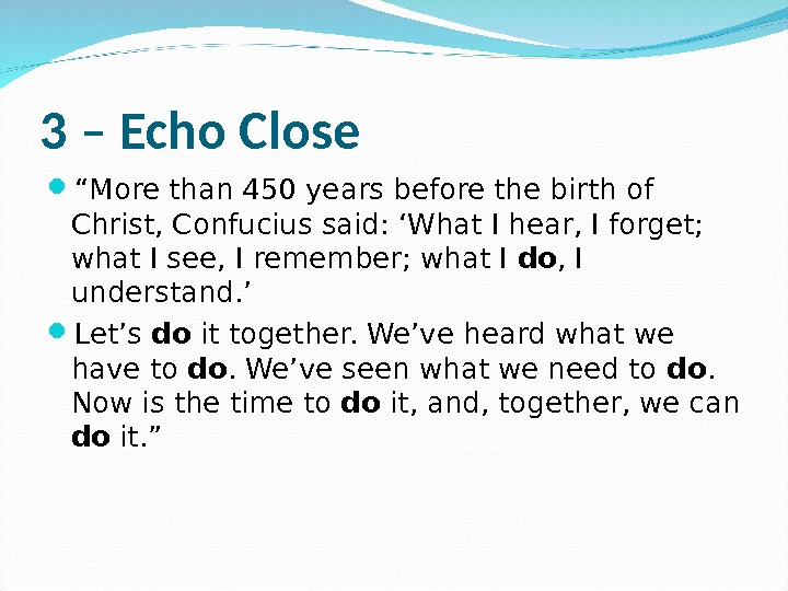 "3 – Echo Close "" More than 450 years before the birth of Christ, Confucius said:"