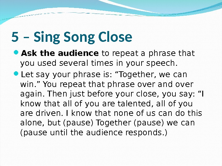 5 – Sing Song Close Ask the audience to repeat a phrase that you used several