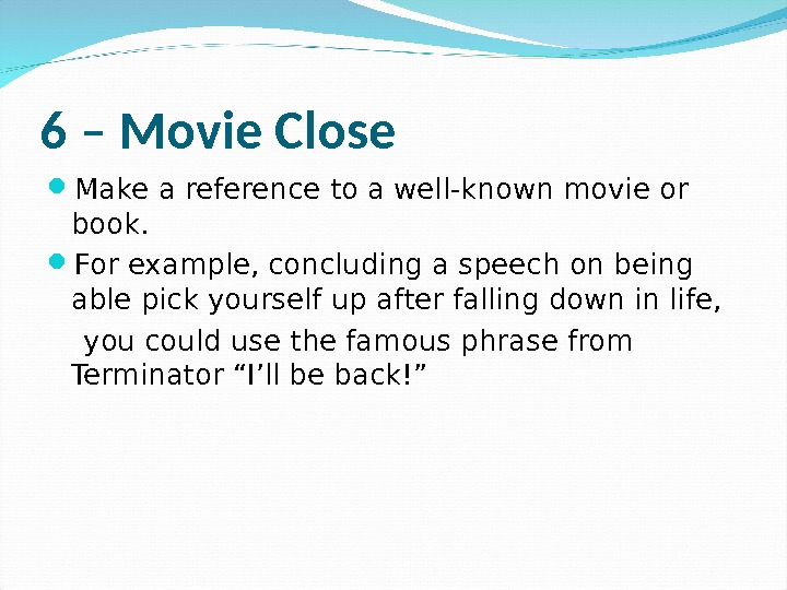 6 – Movie Close Make a reference to a well-known movie or book.  For example,