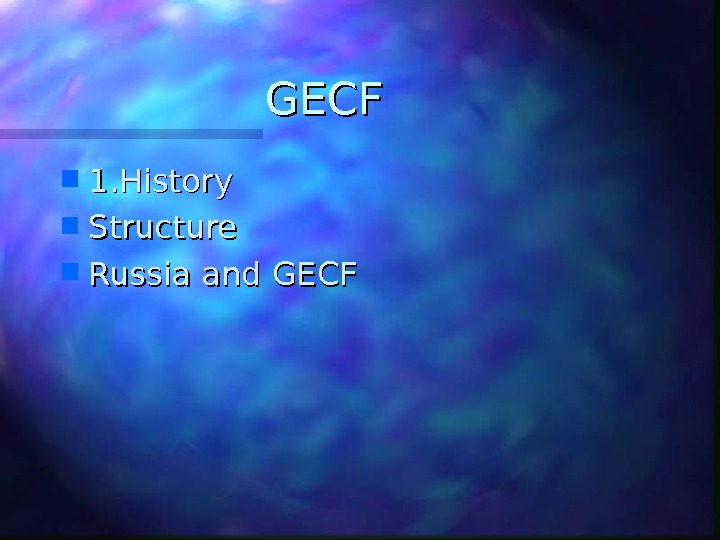 GECF 1. History Structure Russia and GECF