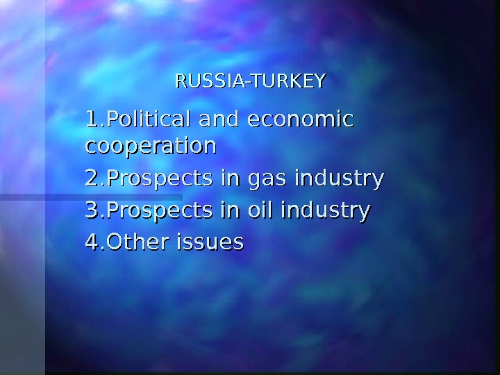 RUSSIA-TURKEY 1. 1. Political and economic cooperation 2. 2. Prospects in gas industry 3. 3. Prospects
