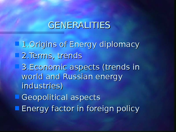 GENERALITIES 1. Origins of Energy diplomacy 2. Terms, trends 3. Economic aspects (trends in world and