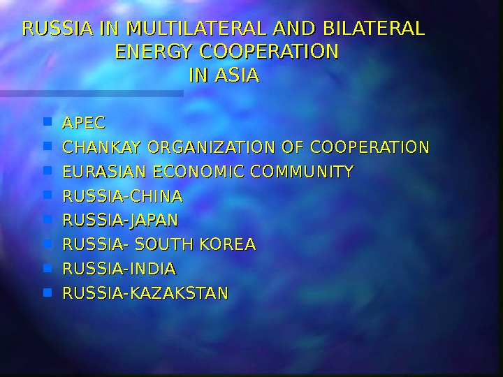 RUSSIA IN MULTILATERAL AND BILATERAL ENERGY COOPERATION IN ASIA APEC CHANKAY ORGANIZATION OF COOPERATION  EURASIAN