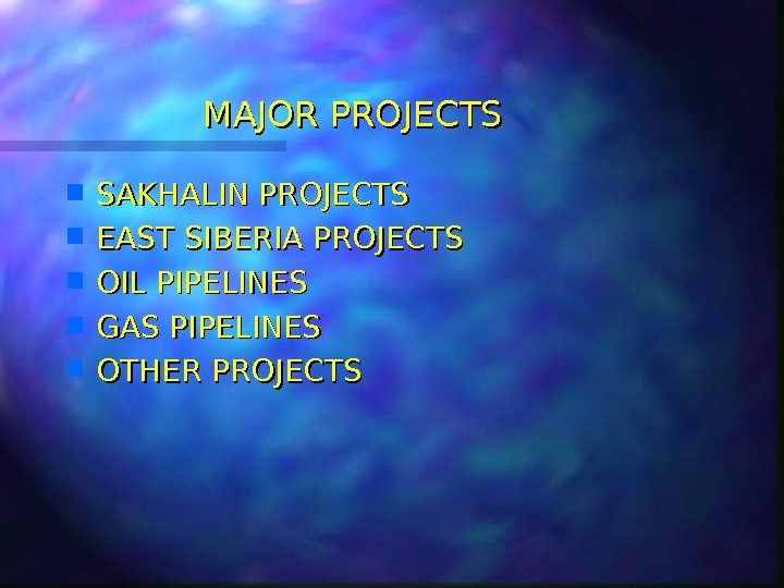 MAJOR PROJECTS SAKHALIN PROJECTS EAST SIBERIA PROJECTS OIL PIPELINES GAS PIPELINES OTHER PROJECTS