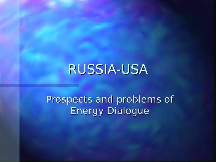 RUSSIA-USA Prospects and problems of Energy Dialogue