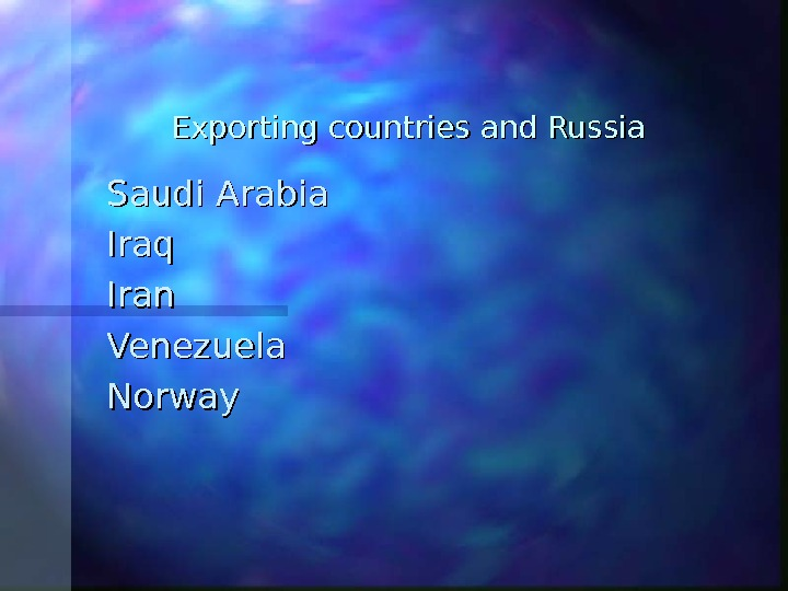 Exporting countries and Russia Saudi Arabia Iraq Iran Venezuela Norway