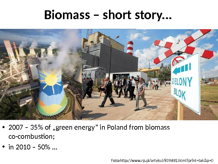 "• 2007 – 35 of ""green energy"" in Poland from biomass co-combustion;  • in"