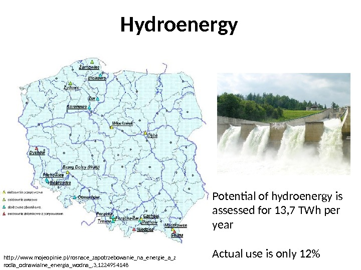 Hydroenergy Potential of hydroenergy is assessed for 13, 7 TWh per year Actual use is only