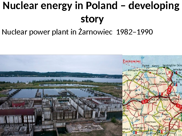Nuclear energy in Poland – developing  story Nuclear power plant in Żarnowiec 1982– 1990