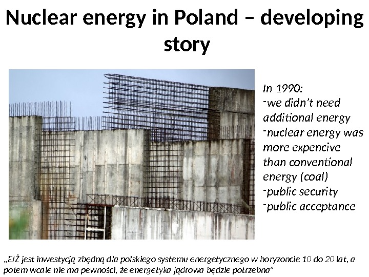 In 1990: - we didn't need additional energy - nuclear energy was more expencive than conventional