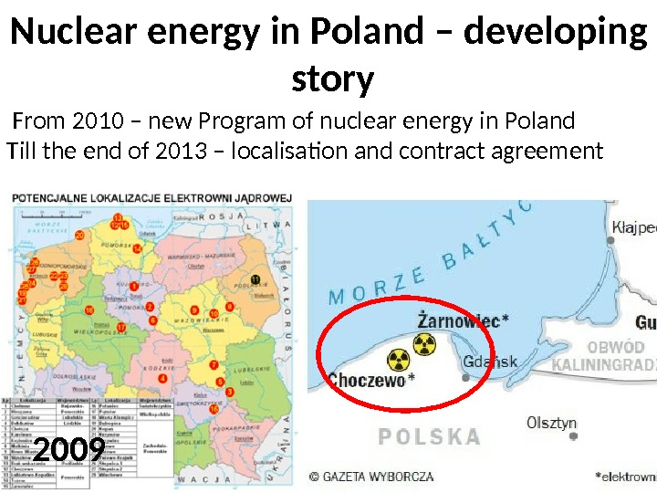 From 2010 – new Program of nuclear energy in Poland Till the end of 2013