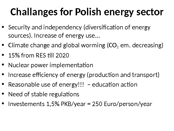 Challanges for Polish energy sector • Security and inde p endency (diversification of energy sources). Increase