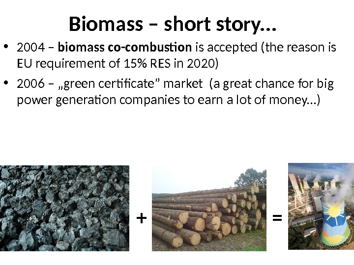 Biomass – short story. . .  • 2004 – biomass co-combustion is accepted (the reason