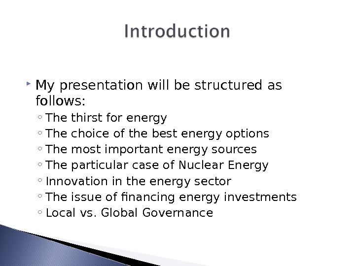 My presentation will be structured as follows: ◦ The thirst for energy ◦ The choice