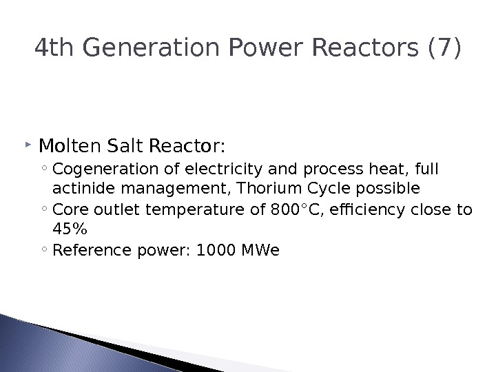 4 th Generation Power Reactors (7) Molten Salt Reactor: ◦ Cogeneration of electricity and process heat,