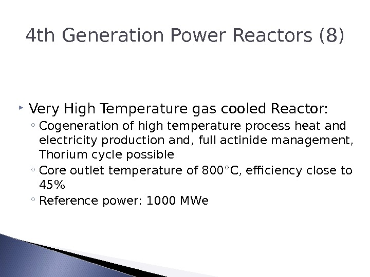 4 th Generation Power Reactors (8) Very High Temperature gas cooled Reactor: ◦ Cogeneration of high