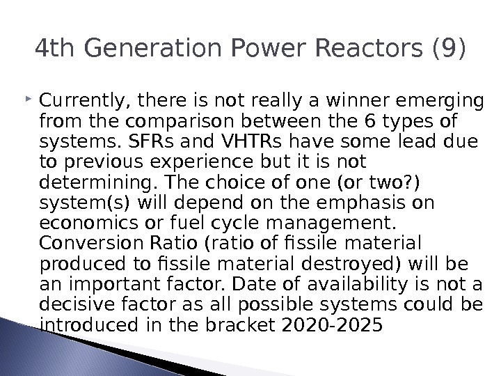 4 th Generation Power Reactors (9) Currently, there is not really a winner emerging from the