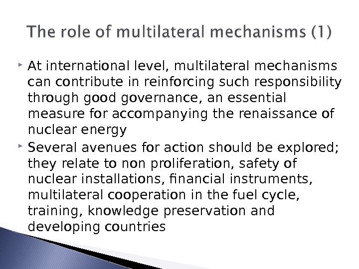 At international level, multilateral mechanisms can contribute in reinforcing such responsibility through good governance, an