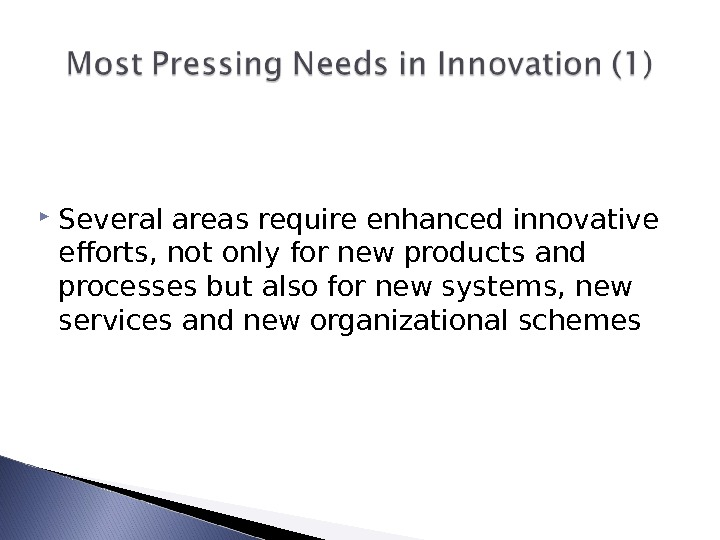 Several areas require enhanced innovative efforts, not only for new products and processes but also