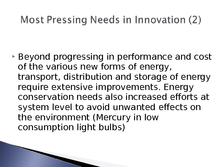 Beyond progressing in performance and cost of the various new forms of energy,  transport,