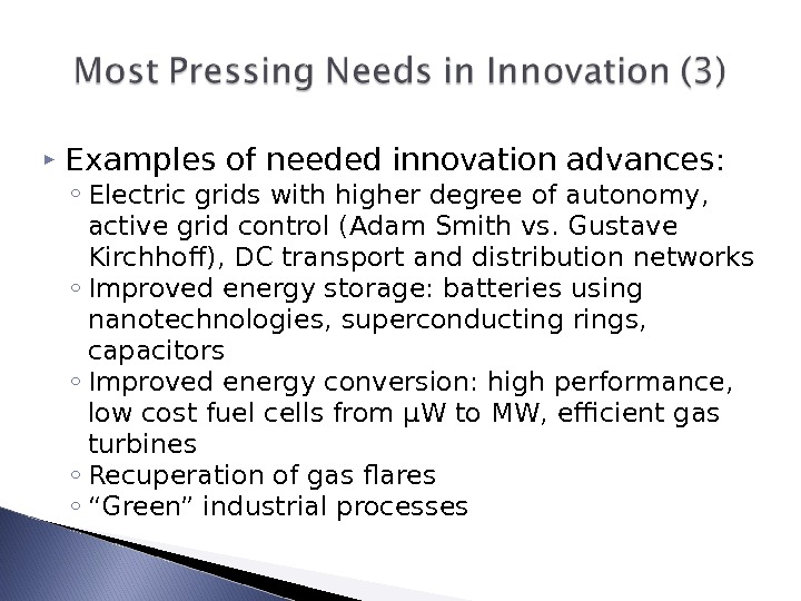 Examples of needed innovation advances: ◦ Electric grids with higher degree of autonomy,  active