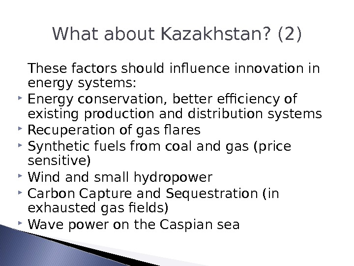 What about Kazakhstan? (2) These factors should influence innovation in  energy systems:  Energy conservation,