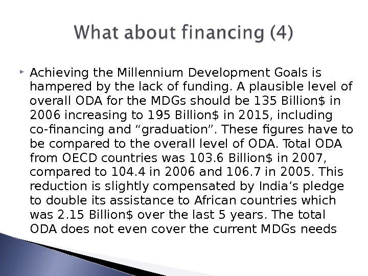 Achieving the Millennium Development Goals is hampered by the lack of funding. A plausible level