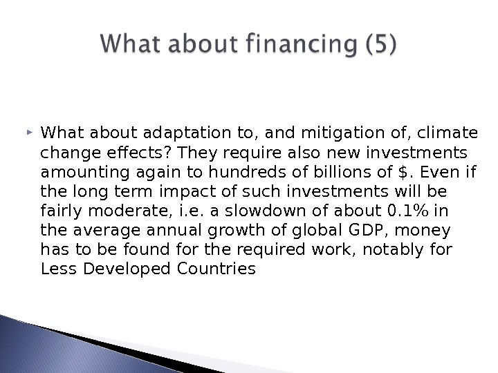 What about adaptation to, and mitigation of, climate change effects? They require also new investments