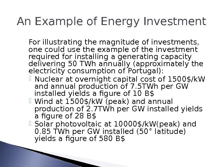 An Example of Energy Investment For illustrating the magnitude of investments,  one could use the