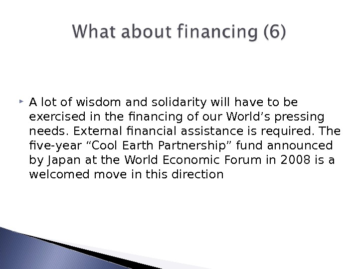 A lot of wisdom and solidarity will have to be exercised in the financing of