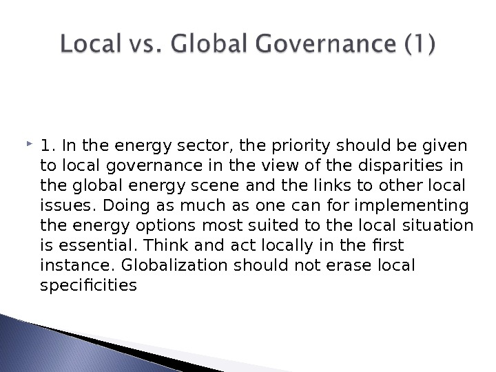 1. In the energy sector, the priority should be given to local governance in the