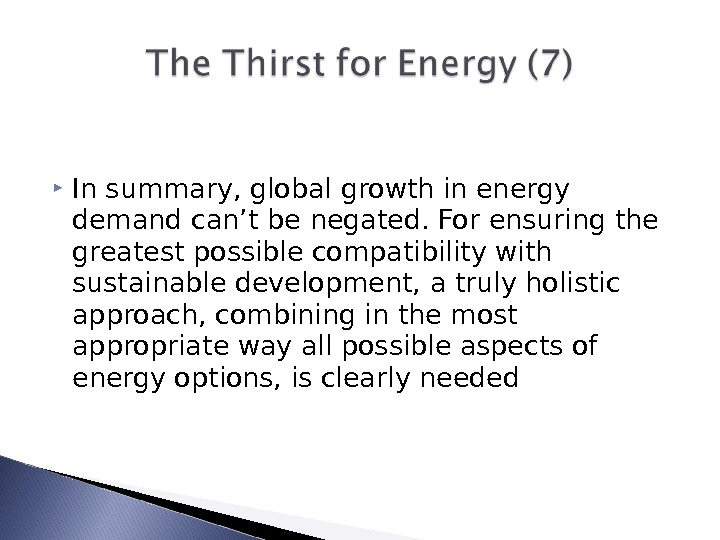 In summary, global growth in energy demand can't be negated. For ensuring the greatest possible