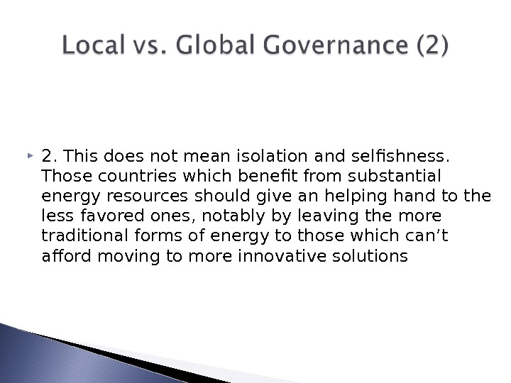 2. This does not mean isolation and selfishness.  Those countries which benefit from substantial
