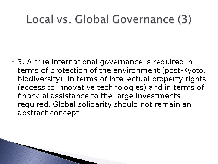 3. A true international governance is required in terms of protection of the environment (post-Kyoto,