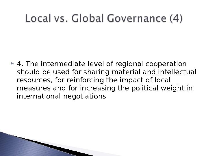 4. The intermediate level of regional cooperation should be used for sharing material and intellectual