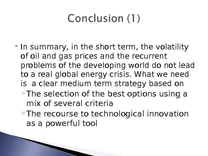 In summary, in the short term, the volatility of oil and gas prices and the